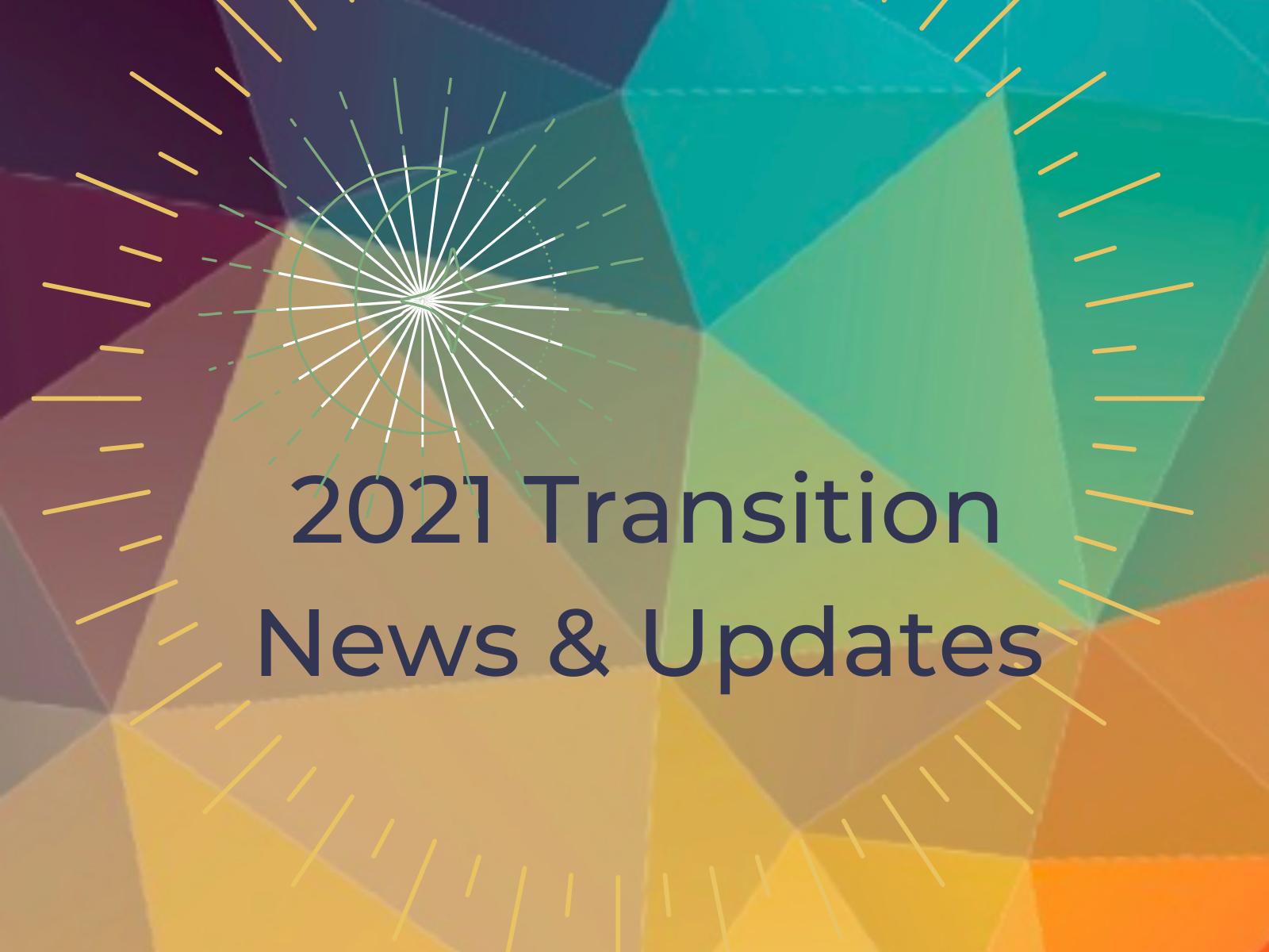 2021 Transition News & Updates